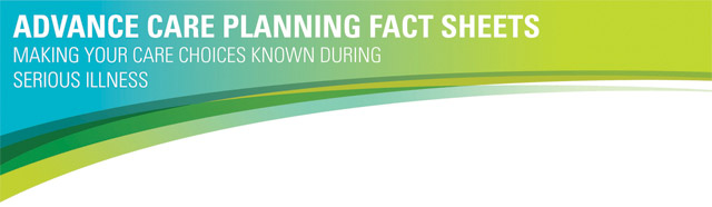 Header: Advance Care Planning Fact Sheets. Making your care choices known during serious illness.